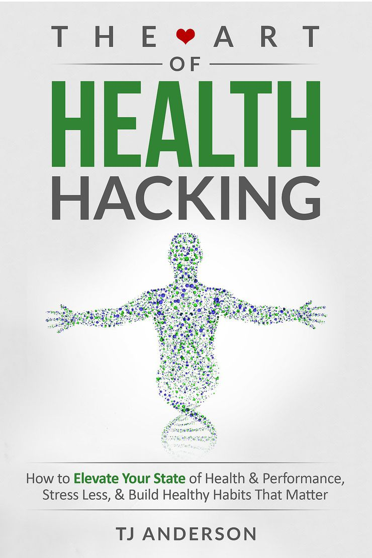 the art of health hacking by tj anderson   publishizer