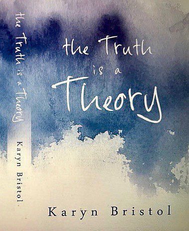 The Truth Is A Theory By Karyn Bristol Publishizer